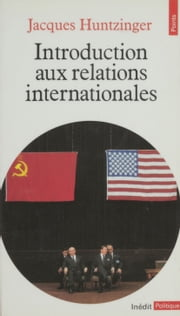 Introduction aux relations internationales ebook by Jacques Huntzinger