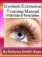Eyelash Extensions Training Manual with False and Party Lashes ebook by Robyna Smith-Keys