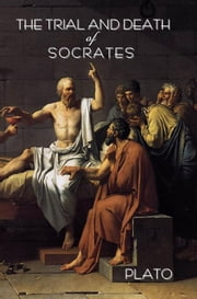 The trial and death of Socrates ebook by PLATO