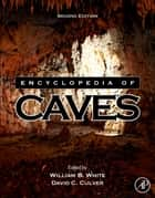 Encyclopedia of Caves ebook by William B. White,David C. Culver