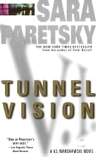 Tunnel Vision - A V. I. Warshawski Novel 電子書 by Sara Paretsky