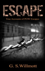 Escape - True Accounts of POW Escapes ebook by G S Willmott