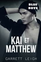 Kai et Matthew - Blue Boys #3 eBook by Garrett Leigh, Emilie B.