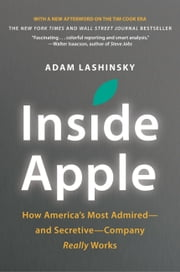 Inside Apple - How America's Most Admired--and Secretive--Company Really Works ebook by Adam Lashinsky