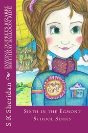 Davina Dupree's Bizarre Birthday Balloon Ride - 6th in Egmont School Series ebook by SK Sheridan