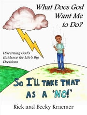What Does God Want Me to Do? Discerning God's Guidance for Life's Big Decisions ebook by Rick and Becky Kraemer