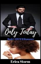 Only Today Part 1 - Only Today, #1 ebook by Erica Storm