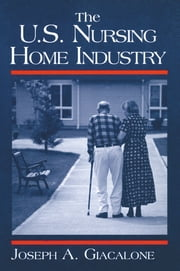 The US Nursing Home Industry ebook by Robert A Giacalone