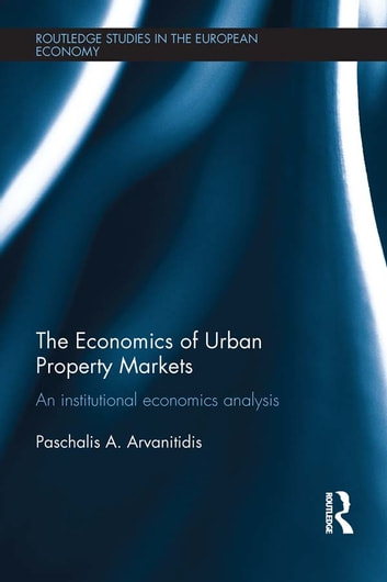 The Economics of Urban Property Markets - An Institutional Economics Analysis ebook by Paschalis A. Arvanitidis