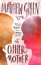 The Other Mother ebook by Matthew Green
