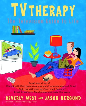 TVtherapy - The Television Guide to Life ebook by Beverly West,Jason Bergund