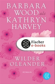 Wilder Oleander - Roman ebook by Kathryn Harvey