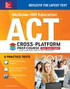 McGraw-Hill Education ACT 2017 Cross-Platform Prep Course ebook by Steven W. Dulan