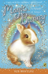 Magic Bunny: A Splash of Magic - A Splash of Magic ebook by Sue Bentley