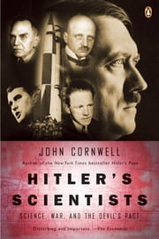 Hitler's Scientists - Science, War, and the Devil's Pact ebook by John Cornwell