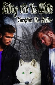 Falling into the White ebook by Christine M. Butler