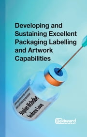Developing and Sustaining Excellent Packaging Artwork Capabilities in the Healthcare Industry ebook by Stephen McIndoe,Andrew Love