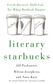 Literary Starbucks - Fresh-Brewed, Half-Caf, No-Whip Bookish Humor ebook by Harry Bliss,Nora Katz,Wilson Josephson,Jill Poskanzer