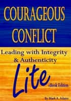 Courageous Conflict Lite ebook by Mark A. Adams