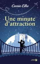 Une minute d'attraction eBook by Carrie ELKS, Agathe Valentin