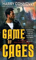 Game of Cages - A Twenty Palaces Novel ebook by Harry Connolly
