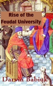 Rise of the Feudal University ebook by Darvin Babiuk