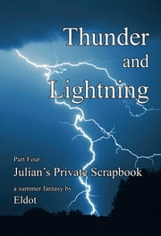 Thunder and Lightning - Julian's Private Scrapbook Part 4 ebook by Eldot