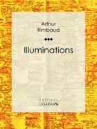 Illuminations ebook by Arthur Rimbaud, Ligaran