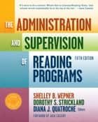 The Administration and Supervision of Reading Programs, Fifth Edition ebook by Shelley B. Wepner,Dorothy S. Strickland,Diana J. Quatroche
