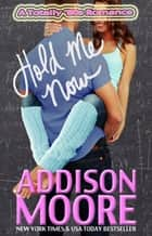 Hold Me Now ebook by Addison Moore