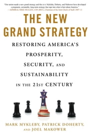 The New Grand Strategy - Restoring America's Prosperity, Security, and Sustainability in the 21st Century ebook by Mark Mykleby,Patrick Doherty,Joel Makower