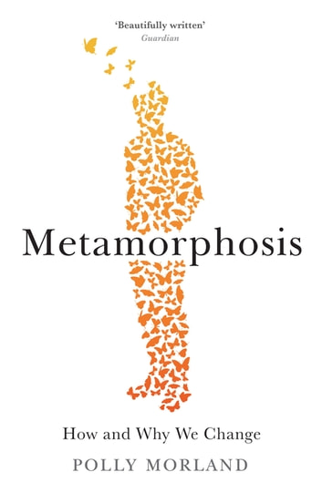 Metamorphosis - How and Why We Change ebook by Polly Morland