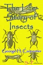 The Life-Story of Insects ebook by George H. Carpenter