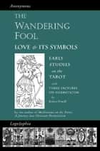 The Wandering Fool & Three Lectures on Hermeticism - Love and its Symbols, Early Studies on the Tarot ebook by Valentin Tomberg