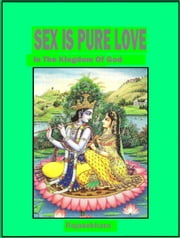 Sex Is Pure Love: In The Kingdom Of God ebook by Rajasekhara