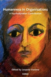 Humanness in Organisations - A Psychodynamic Contribution ebook by Leopold Vansina