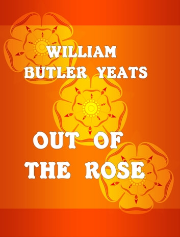 Out of the Rose ebook by William Butler Yeats