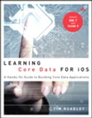 Learning Core Data for iOS - A Hands-On Guide to Building Core Data Applications ebook by Tim Roadley