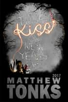A Twisted Kiss On New Years Eve: 2017 ebook by Matthew Tonks