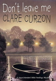 Don't Leave Me - A Superintendent Mike Yeadings Mystery ebook by Clare Curzon