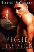 Wicked Persuasion ebook by Tierney O'Malley