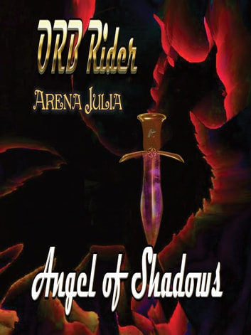 Orb Rider: Angel of Shadows ebook by Arena Julia