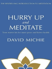 Hurry Up and Meditate - Your starter kit for inner peace and better health ebook by David Michie
