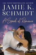 A Spark of Romance ebook by Jamie K. Schmidt