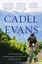 The Art of Cycling 電子書 by Cadel Evans