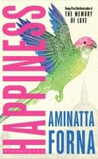 Happiness ebook by Aminatta Forna