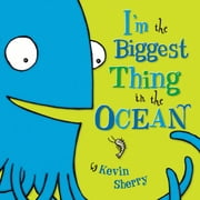 I'm The Biggest Thing in the Ocean! ebook by Kevin Sherry