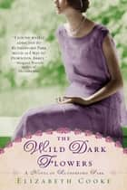 The Wild Dark Flowers - A Novel of Rutherford Park ebook by Elizabeth Cooke