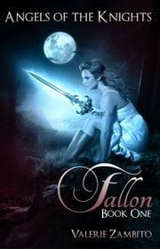 Angels of the Knights - Fallon (Book One) ebook by Valerie Zambito