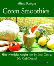 Green Smoothies - Slim overnight, weight loss by Low Carb & No Carb Detox! ebook by Aline Kröger
